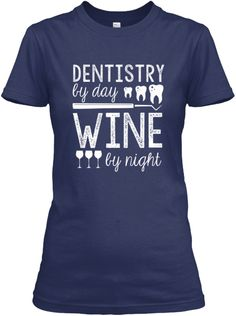 Dentistry by Day, Wine by Night Tshirt - Perfect gift for any dental assistant or dental hygienist!