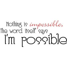 Nothing Is Impossible, the word itself says I'm Possible vinyl wall... (220020 BYR) ❤ liked on Polyvore featuring quotes, words, text, backgrounds, sayings, phrase and saying
