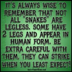 It's always wise to remember that not all snakes are legless some have 2 legs and appear in human form.