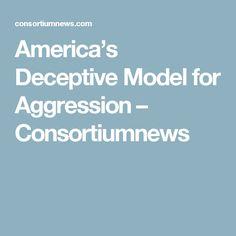 America's Deceptive Model for Aggression – Consortiumnews