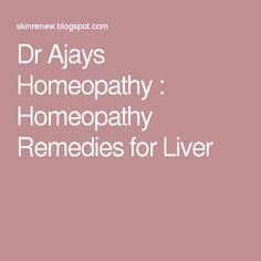 Dr Ajays Homeopathy : Homeopathy Remedies for Liver