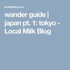 wander guide | japan pt. 1: tokyo - Local Milk Blog