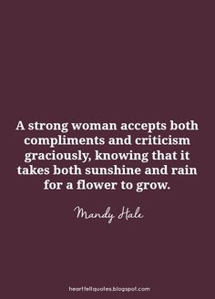 A strong woman accepts both compliments and criticism graciously, knowing that i. - A strong woman accepts both compliments and criticism graciously, knowing that it takes both sunshi - Great Quotes, Quotes To Live By, Me Quotes, Motivational Quotes, Inspirational Quotes, People Quotes, Strong Quotes, Change Quotes, Lyric Quotes