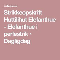 Strikkeopskrift Huttilihut Elefanthue - Elefanthue i perlestrik • Dagligdag Hue, Baby Alpaca, Math, Scrappy Quilts, Math Resources, Early Math, Mathematics