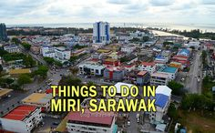 Things to do in Miri | Malaysia Asia