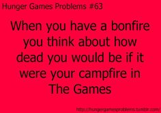 Hunger Games Problems When you have a bonfire you think about how dead you would be of it were your campfire in The Games The Hunger Games, Hunger Games Problems, Hunger Games Memes, Hunger Games Fandom, Hunger Games Catching Fire, Hunger Games Trilogy, Nerd Problems, Verona, I Volunteer As Tribute