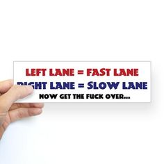$5 LEFT LANE=FAST LANE  RIGHT LANE=SLOW LANE  NOW GET THE FUCK OVER....