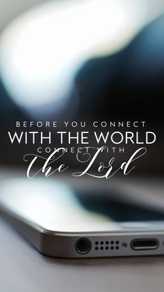 """Before you connect with the world connect with the Lord."""