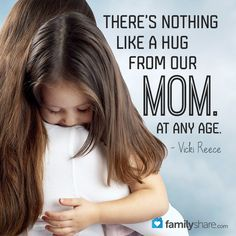 There's nothing like a hug from our mom. At any age. - Vicki Reece
