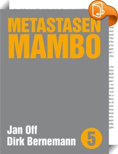Metastasen Mambo    :  Ein Gemeinschaftsbuch der Autoren Dirk Bernemann und Jan Off. Ein Ping-Pong der besonderen Art, wobei jeder Autor mit 2 Geschichten zur gleichen Sache zu Wort kommt.  Eine Frau stuhlgangt auf den Bahnsteig. Leute starren auf Rechtecke. Irgendwer verkauft Mittelstreckenraketen. Gemeinsam tanzen sie den Metastasen-Mambo.