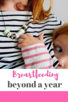 Breastfeeding beyond a year - all about baby feeding for more than twelve months and hints and tips on keeping going when you return to work