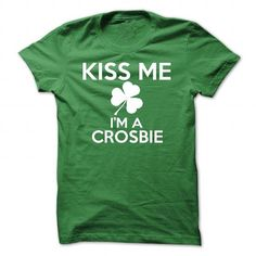 Kiss me Im CROSBIE - #long tee #sweater fashion. WANT THIS => https://www.sunfrog.com/Names/Kiss-me-Im-CROSBIE-Green-28777063-Guys.html?68278