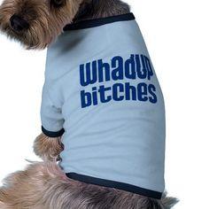 Whadup Bitches Dog T shirt