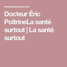 Docteur Éric PoitrineLa santé surtout | La santé surtout