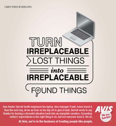 Turn irreplaceable lost thing into irreplaceable found things.  To share your story, visit www.avis.com.