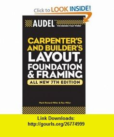 Audel Carpenters and Builders Layout, Foundation, and Framing (Audel Technical Trades Series) (9780764571121) Mark Richard Miller, Rex Miller , ISBN-10: 0764571125  , ISBN-13: 978-0764571121 ,  , tutorials , pdf , ebook , torrent , downloads , rapidshare , filesonic , hotfile , megaupload , fileserve