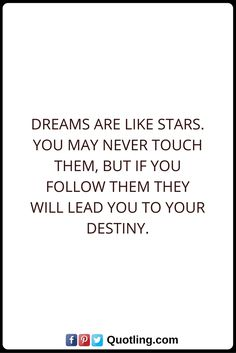 Destiny Quotes Dreams are like stars. You may never touch them, but if you follow them they will lead you to your destiny. Destiny Quotes, You May, Never, Touch, Dreams, Math, Stars, Pictures, Photos