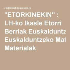 """""""ETORKINEKIN"""" : LH-ko Ikasle Etorri Berriak Euskalduntzeko Materialak"""