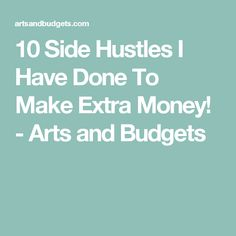10 Side Hustles I Have Done To Make Extra Money! - Arts and Budgets