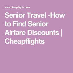 Senior Travel -How to Find Senior Airfare Discounts | Cheapflights