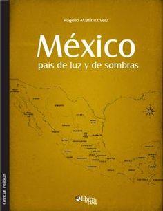 MÉXICO, PAÍS DE LUZ Y DE SOMBRAS - Rogelio Martínez Vera - Ciencias Políticas