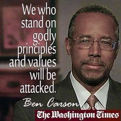 We who stand on godly principles and values will be attacked. -- Ben Carson
