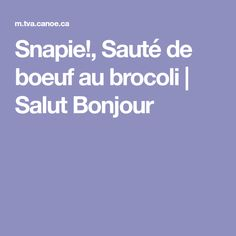 Snapie!, Sauté de boeuf au brocoli | Salut Bonjour