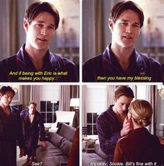 "True blood- Eric Northman to Sookie Stackhouse: ""Bill's fine with it"" haha loved when he said that"