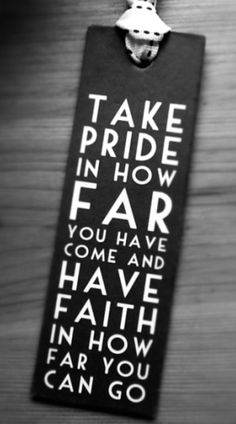 Take pride in how far you've come. - Words to shape your outlook, ideas to change your life. #MFC4012