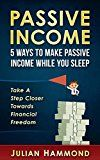 Free Kindle Book -   Passive Income: 5 Ways to Make Passive Income While You Sleep: Take a Step Closer to Financial Freedom (Financial freedom, Internet marketing, Business online, Make money online)