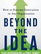"""""""Beyond the Idea"""" by Tuck School of Business Professors Vijay Govindarajan & Chris Trimble  Innovation execution, is its own unique discipline. It requires time, energy, and distinct thinking. Unfortunately, few companies treat it as such. In fact, few companies give it"""