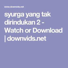 syurga yang tak dirindukan 2 - Watch or Download | downvids.net