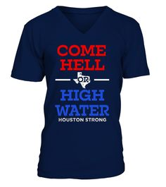 # Come Hell or High Water Strong T-Shirt .    Great for all Texas, Houston, Hurricane, Harvey, State, USA, US, American Flag, Support, Strong, I Love Texas, We Stand With Texas, Americans, Fellow, Affected, Weather, Wear, Hope, Stay Safe, August, Flood, Flooding, Pray, Prayers, Praying, Rebuild. Corpus Christi, Rockport, Gulf Coast, Galveston, San Antonio, Louisiana, Surrounding Areas, Disaster, Lover, Neighbor, Stay Strong, Natural, 2017, I Survived, Survive, Hoping, Thoughts, Nature…