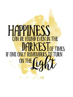 Albus Dumbledore Zitat Happiness can be found even in the darkest of times, if one only to remembers to turn on the light - Harry Potter