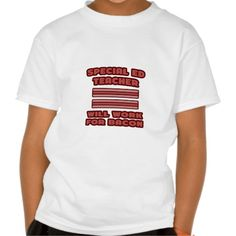 Special Ed Teacher  Will Work For Bacon T Shirt, Hoodie Sweatshirt