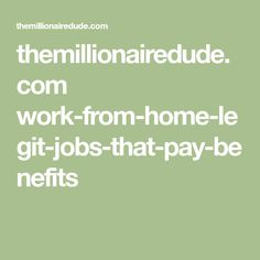 themillionairedude.com work-from-home-legit-jobs-that-pay-benefits