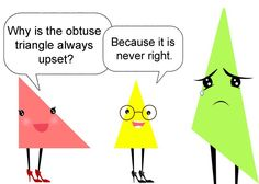 Why is the obtuse triangle always upset - Mathe Ideen 2020 Funny Math Jokes, Math Puns, Nerd Jokes, Science Jokes, Math Humor, Teacher Humor, Biology Humor, Chemistry Jokes, Grammar Humor