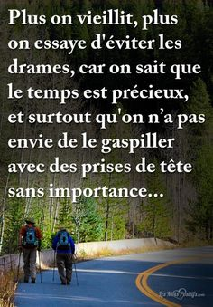 Plus on vieillit, plus on essaye d'éviter les drames, car on sait que le temps est précieux, et surtout qu'on n'a pas envie de le gaspiller avec des prises de tête sans importance…. #citation #citationdujour #proverbe #quote #frenchquote #pensées #phrases #french #français