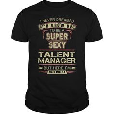 I Never Dreamed I'd Grow Up Super Sexy Talent Manager But Here I'm Killing It T Shirt, Hoodie Talent Manager