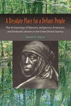 A Desolate Place for a Defiant People. Fleeing To Dismal Swamp, Slaves And Outcasts Found Freedom