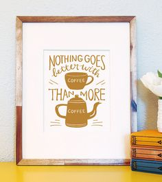 Nothing Goes Better with Coffee than More Coffee 8x10 typography foodie art print hand lettered illustration kitchen decor wedding gift on Etsy, $18.00