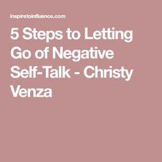 5 Steps to Letting Go of Negative Self-Talk - Christy Venza
