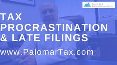 A WARNING About Tax Procrastination - Late Filings San Diego Tax Prepara...