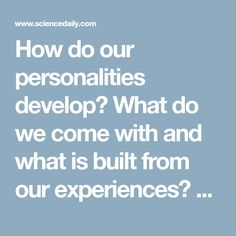 How do our personalities develop? What do we come with and what is built from our experiences? Once developed, how does personality work? These questions have been steeped in controversy for almost as long as psychology has existed.