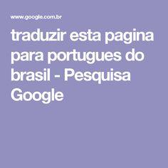 traduzir esta pagina para portugues do brasil - Pesquisa Google