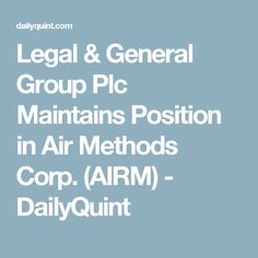 Legal & General Group Plc Maintains Position in Air Methods Corp. (AIRM) - DailyQuint