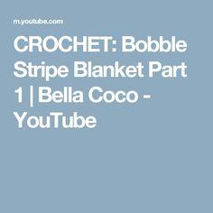 CROCHET: Bobble Stripe Blanket Part 1 | Bella Coco - YouTube