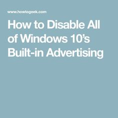 How to Disable All of Windows Built-in Advertising - News Technology Technology Hacks, Computer Technology, Computer Programming, Computer Science, Energy Technology, Medical Technology, Computer Help, Computer Repair, Computer Tips