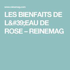 LES BIENFAITS DE L'EAU DE ROSE – REINEMAG