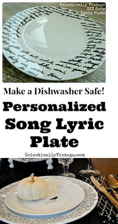 How to Make a Personalized Song Lyric Plate * Dollar Store White Ceramic Plates ($1 each) * Porcelain or Vitrea Marker ($3 at Michael's) (I used Vitrea – it's for glass but worked perfectly on the plates and they can also go in dishwasher)  * Painters Tape  http://eclecticallyvintage.com/2012/03/song-lyric-plate-porcelain-pen/